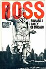 Mike Royko = BOSS RICHARD J. DALEY OF CHICAGO