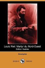 Louis Riel : Martyr du Nord-Ouest by Anonyme (2007, Paperback)