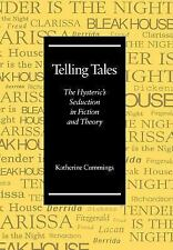 Telling Tales: The Hysteric?s Seduction in Fiction and Theory, Cummings, Katheri