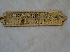 Solid Brass Sign ( BEWARE OF THE WIFE ) Hand Casted In England Ingot Plaque Dog