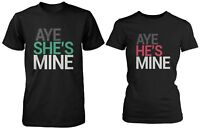 Cute His and Her Matching Couple T-Shirts - Aye She's Mine, Aye He's Mine