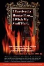 I Survived a House Fire... I Wish My Stuff Had: How to Prepare for and Survive a