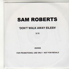 (ED393) Sam Roberts, Don't Walk Away Eileen - 2004 DJ CD