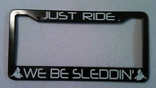 JUST RIDE WE BE SLEDDIN' LICENSE PLATE FRAME SNOW MOBILE SLED SKI