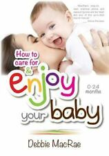Enjoy Your Baby : How to Care for and Enjoy Your Baby by Debbie MacRae (2014,...