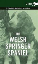 The Welsh Springer Spaniel - A Complete Anthology Of The Dog
