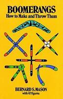 Boomerangs : How to Make and Throw Them by Bernard S. Mason