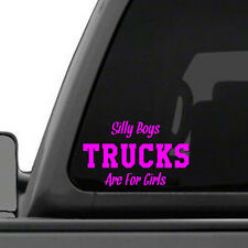 Silly Boys TRUCKS Are For Girls - Vinyl Sticker Decal - Your choice of color
