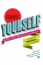 Choose yourself: be happy, make millions, live the dream by James Altucher