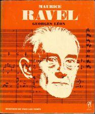 MAURICE RAVEL SEGHERS Par GEORGES LEON MUSICIENS DE TOUS LES TEMPS N°11 Ed. 1964