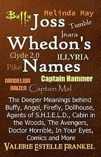 Joss Whedon's Names : The Deeper Meanings Behind Buffy, Angel, Firefly,.