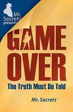 Mr. Secrets presents GAME OVER: The Truth Must Be Told by Mr. Secrets