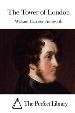 NEW The Tower of London (Perfect Library) by William Harrison Ainsworth