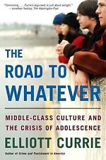 Road to Whatever : Middle-Class Culture and the Crisis of Adolescence by Elliott