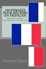 300 Phrases Pour Récrire en Français : Exercices Pour Transformer les Phrases...