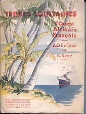 TERRES LOINTAINES - L'Ouest Africain Français - A.O.F. et Togo - G. Spitz 1947