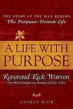 A Life With Purpose: The Story of the Man Behind The Purpose-Driven Life