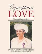 Conceptions of Love : A Poem of Undying Love by Florence Davis Green (2015,...
