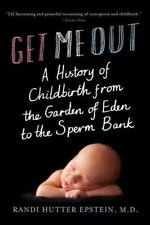 Get Me Out: A History of Childbirth from the Garden of Eden to the Sperm Bank (P