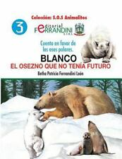 S. O. S Animalitos: Blanco. el Osezno Que No Tenía Futuro : Cuento en Favor...