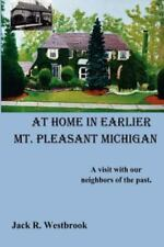At Home in Earlier Mt. Pleasant Michigan by Jack R. Westbrook (2012, Paperback)