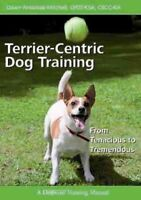 Terrier-Centric Dog Training : From Tenacious to Tremendous, Paperback by Ant...