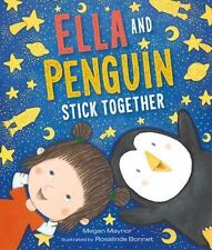 Ella and Penguin Stick Together by Megan Maynor c2016, NEW Hardcover