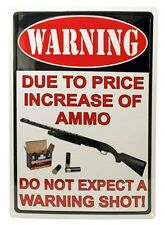 WARNING Due To Price Increase Of Ammo No Warning Shot Embossed TIN SIGN Security