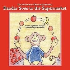 Bandar Goes to the Supermarket : The Adventures of Bandar the Monkey by...