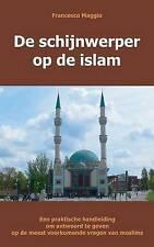 de Schijnwerper Op de Islam: Een Praktische Handleiding Om Antwoord Te Geven Op