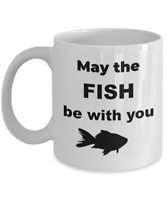 May the fish be with you - fishing enthusiast gifts - Funny fisherman coffee mug
