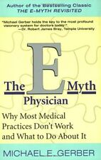 The E-Myth Physician: Why Most Medical Practices Dont Work and What to Do About