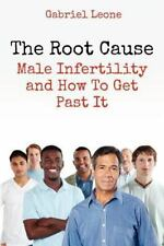 The Root Cause: Male Infertility and How to Get Past It by Gabriel Leone...