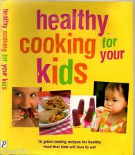 HEALTHY COOKING FOR YOUR KIDS Sarah Banbery (HCDJ 2006) 70 Great Tasting RECIPES