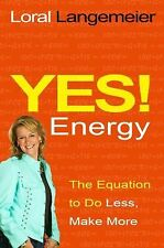 Yes! Energy : The Equation to Do Less, Make More by Loral Langemeier (2012, Hard
