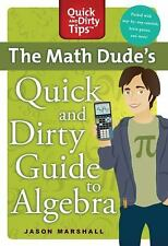 Quick and Dirty Tips Ser.: The Math Dude's Quick and Dirty Guide to Algebra...