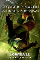 Lowball: A Wild Cards Novel by Wild Cards Trust, George R. R. Martin, Melinda Sn