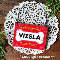 Mini Sign * SPOILED VIZSLA Dog Gift USA All Dog Breeds DecoWords Wood Ornament