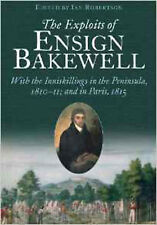The Exploits of Ensign Bakewell MS: With the Inniskillings in the Peninsula, & i