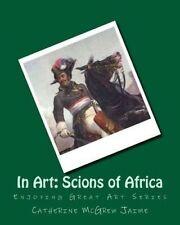 In Art: Scions of Africa (Enjoying Great Art) by Mrs. Catherine McGrew Jaime