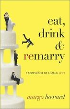 Eat, Drink and Remarry: Confessions of a Serial Wife - Acceptable - Howard, Marg