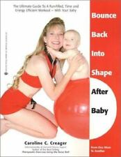 Bounce Back Into Shape After Baby: The Ultimate Guide to a Fun-Filled, Time and