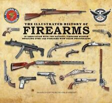 The Illustrated History of Firearms : In Association with the National Rifle....