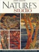 Nature's Studio : A Quilter's Guide to Playing with Fabrics and Techniques by...