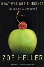 What Was She Thinking? : Notes on a Scandal by Zoë Heller (2003, Hardcover)