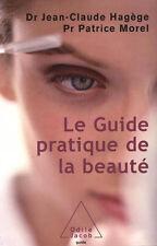 LE GUIDE PRATIQUE DE LA BEAUTÉ - Dr Jean-Claude Hagège et Pr Patrice Morel - B