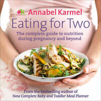 Eating for Two: The complete guide to nutrition , Karmel, Annabel, Excellent