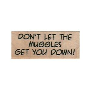Mounted Rubber Stamp, Don't Let The Muggles Get You Down, Harry Potter, Muggles