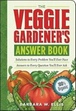 The Veggie Gardener's Answer Book: Solutions to Every Problem You'll Ever Face;