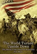 The World Turned Upside Down : The Advent of the American Revolution by Fred...